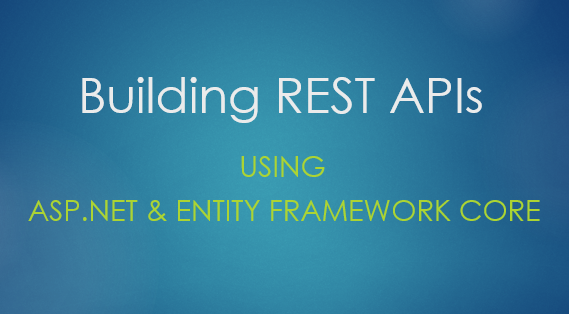 Building REST APIs using ASP NET Core and Entity Framework Core